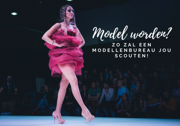 Model worden; zo zal een modellenbureau jou scouten!